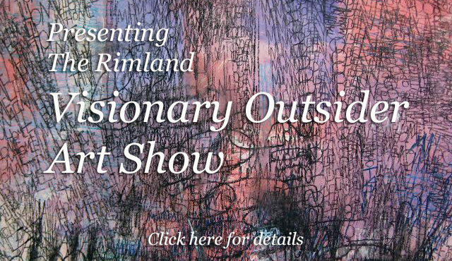 Information on the Rimland Visionary Outsider Art Show